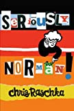 Raschka, Chris: [ Seriously, Norman! - Audio ] SERIOUSLY, NORMAN! - AUDIO by Raschka, Chris ( Author ) ON Nov - 21 - 2011 Compact Disc
