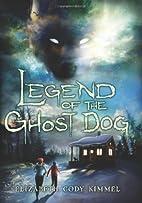 Legend of the Ghost Dog by Elizabeth Cody…