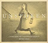Cole, Henry: Unspoken: A Story From the Underground Railroad