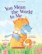 You Mean the World to Me by Bayne Gibby