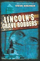 Lincoln's Grave Robbers by Steve…
