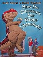 How Do Dinosaurs Say Happy Chanukah? by Jane…