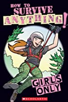 Girls Only: How to Survive Anything! by…