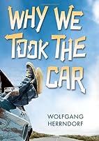 Why We Took the Car by Wolfgang Herrndorf