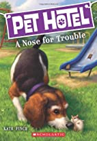 Pet Hotel #3: A Nose for Trouble by Kate…