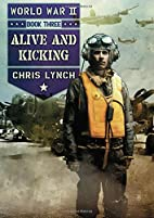 Alive and Kicking (World War II, Book 3) by…