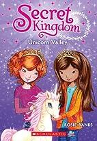 Secret Kingdom #2: Unicorn Valley by Rosie…
