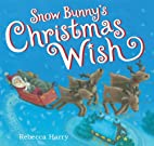 Snow Bunny's Christmas Wish by Rebecca…