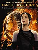 Egan, Kate: Catching Fire: The Official Illustrated Movie Companion (Hunger Games Trilogy)