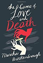 The Game of Love and Death by Martha…