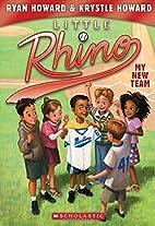 Little Rhino #1: My New Team by Ryan Howard