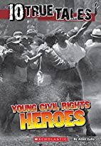 10 True Tales: Young Civil Rights Heroes by…
