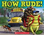 How Rude! Real Bugs Who Won't Mind…