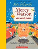 DiCamillo, Kate: Mercy Watson Au Cine-Parc (French Edition)