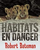 Bateman, Robert: Habitats En Danger (French Edition)