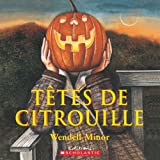 Minor, Wendell: Tetes de Citrouille (Album Illustre) (French Edition)