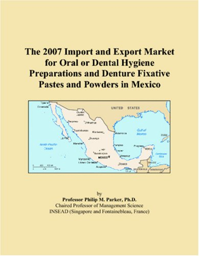 the-2007-import-and-export-market-for-oral-or-dental-hygiene-preparations-and-denture-fixative-pastes-and-powders-in-mexico