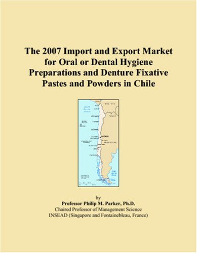 the-2007-import-and-export-market-for-oral-or-dental-hygiene-preparations-and-denture-fixative-pastes-and-powders-in-chile