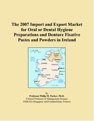 the-2007-import-and-export-market-for-oral-or-dental-hygiene-preparations-and-denture-fixative-pastes-and-powders-in-ireland