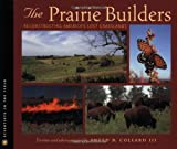 Collard, Sneed B.: The Prairie Builders: Reconstructing America&#39;s Lost Grasslands