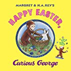 Happy Easter, Curious George by R. P.…