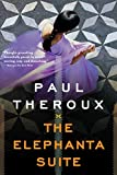 Theroux, Paul: The Elephanta Suite