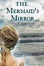 The Mermaid's Mirror by L. K. Madigan