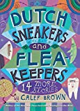 Brown, Calef: Dutch Sneakers and Fleakeepers: 14 More Stories