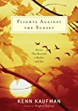 Kaufman, Kenn: Flights Against the Sunset: Stories that Reunited a Mother and Son