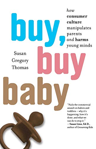buy-buy-baby-how-consumer-culture-manipulates-parents-and-harms-young-minds