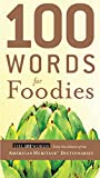 American Heritage Dictionaries, Editors of the: 100 Words for Foodies
