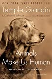 Grandin, Temple: Animals Make Us Human: Creating the Best Life for Animals