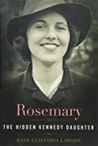 Rosemary: The Hidden Kennedy Daughter by…