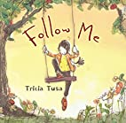 Follow Me by Tricia Tusa
