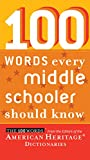 American Heritage Dictionaries, Editors of the: 100 Words Every Middle Schooler Should Know