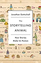 The Storytelling Animal: How Stories Make Us…