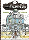 Klise, Kate: Dying to Meet You (43 Old Cemetery Road)