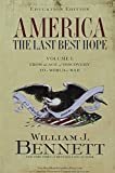 Bennett, William J.: America: The Last Best Hope, Grades 6-12, Vol. 1: From the Age of Discover to a World at War, 1492-1914