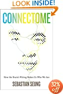 Connectome: How the Brain's Wiring Makes Us Who We Are
