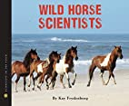 Wild Horse Scientists by Kay Frydenborg
