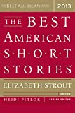 Strout, Elizabeth: The Best American Short Stories 2013 (Best American Series)