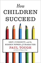 How Children Succeed: Grit, Curiosity, and…