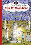 Klise, Kate: Over My Dead Body (43 Old Cemetery Road)