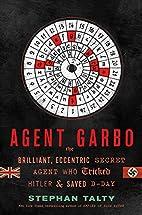 Agent Garbo: The Brilliant, Eccentric Secret…
