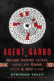 Agent Garbo: The Brilliant, Eccentric Secret…