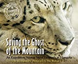 Montgomery, Sy: Saving the Ghost of the Mountain: An Expedition Among Snow Leopards in Mongolia (Scientists in the Field Series)