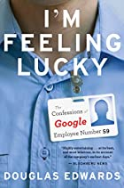 I'm Feeling Lucky: The Confessions of Google…