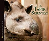 Montgomery, Sy: The Tapir Scientist: Saving South America's Largest Mammal (Scientists in the Field Series)
