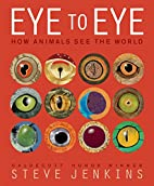 Eye to Eye: How Animals See The World by…