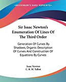 Newton, Isaac: Sir Isaac Newton's Enumeration Of Lines Of The Third Order: Generation Of Curves By Shadows, Organic Description Of Curves And Construction Of Equations By Curves